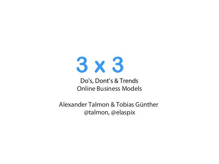 3x3      Dos, Donts & Trends     Online Business ModelsAlexander Talmon & Tobias Günther        @talmon, @elaspix