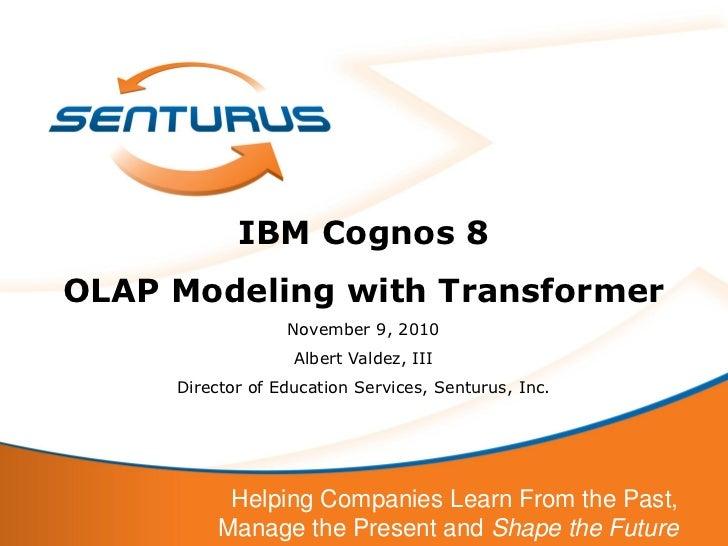 IBM Cognos 8OLAP Modeling with Transformer                  November 9, 2010                   Albert Valdez, III     Dire...
