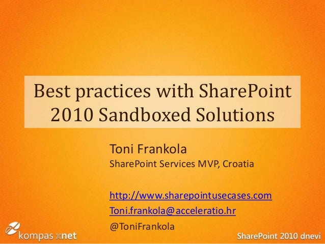 Best practices with SharePoint 2010 Sandboxed Solutions Toni Frankola SharePoint Services MVP, Croatia http://www.sharepoi...
