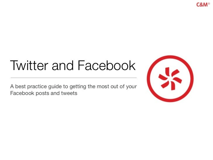 Twitter and FacebookA best practice guide to getting the most out of yourFacebook posts and tweets