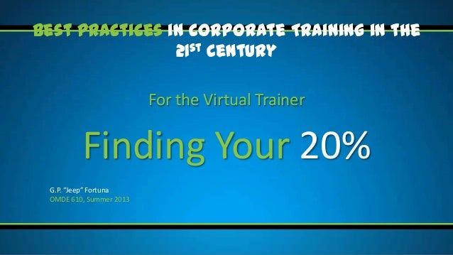 """Best Practices in Corporate Training in the 21st Century  For the Virtual Trainer  Finding Your 20% G.P. """"Jeep"""" Fortuna OM..."""