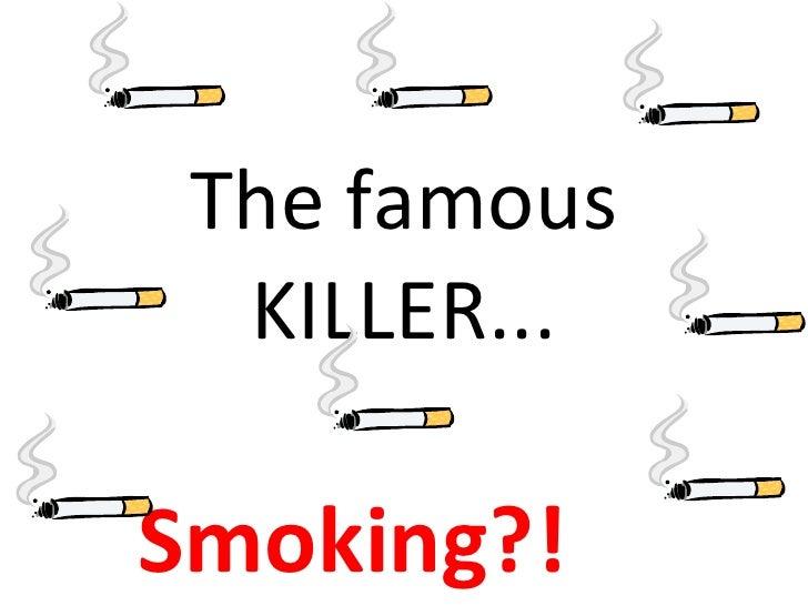The famous KILLER... Smoking?!