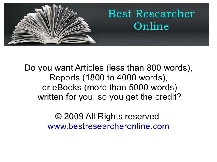 Best Researcher Online Do you want Articles (less than 800 words), Reports (1800 to 4000 words), or eBooks (more than 5000...