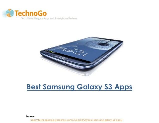 Best Samsung Galaxy S3 AppsSource:   http://technogoblog.wordpress.com/2012/10/29/best-samsung-galaxy-s3-apps/
