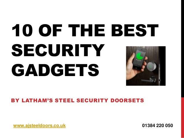 10 OF THE BEST SECURITY GADGETS BY LATHAM'S STEEL SECURITY DOORSETS  www.ajsteeldoors.co.uk  01384 220 050