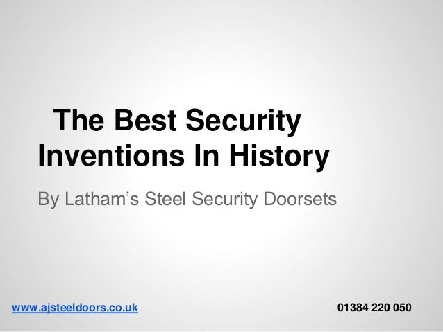 The Best Security Inventions In History By Latham's Steel Security Doorsets www.ajsteeldoors.co.uk 01384 220 050