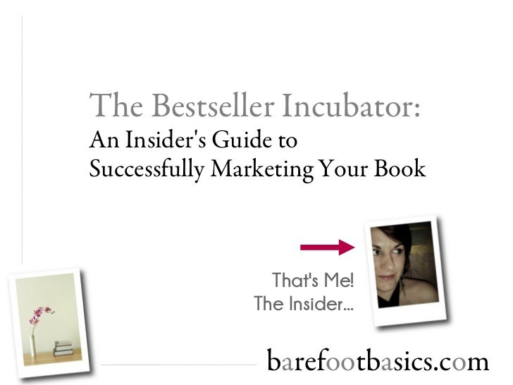 The Bestseller Incubator:An Insiders Guide toSuccessfully Marketing Your Book                 Thats Me!               The ...