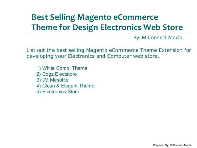Best Selling Magento eCommerce Theme for Design Electronics Web Store By: M-Connect Media Prepared By: M-Connect Media Lis...