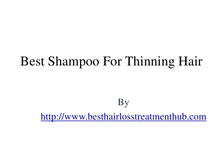 Best Shampoo For Thinning Hair                      By   http://www.besthairlosstreatmenthub.com
