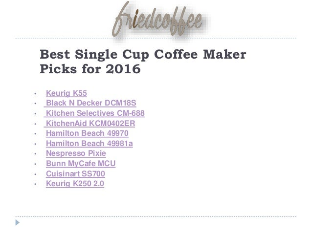 Best Single Cup Coffee Maker Picks For 2016