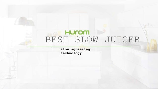 Slow Juicer Technology : Best slow juicer in india