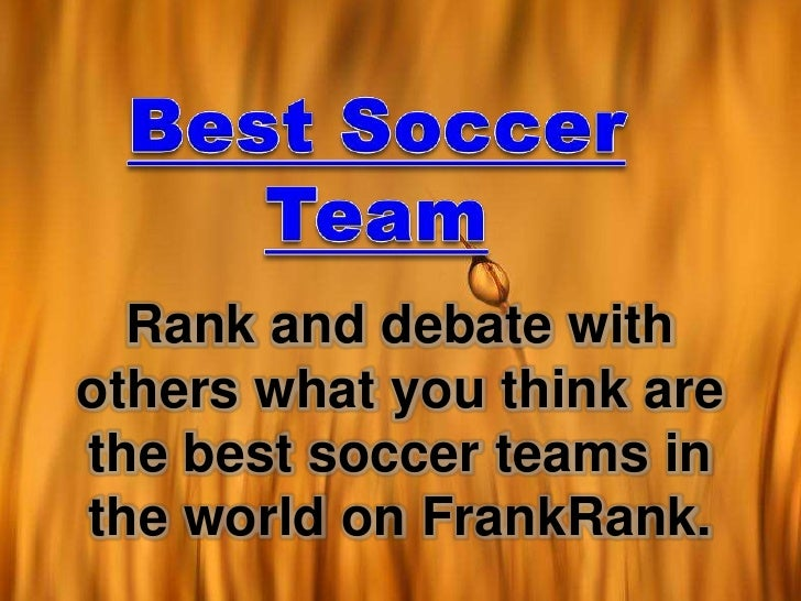 Best Soccer Team<br />Rank and debate with others what you think are the best soccer teams in the world on FrankRank.<br />