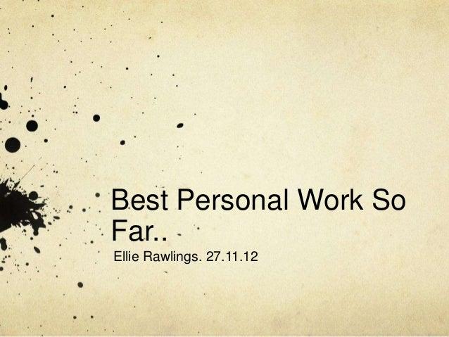 Best Personal Work SoFar..Ellie Rawlings. 27.11.12