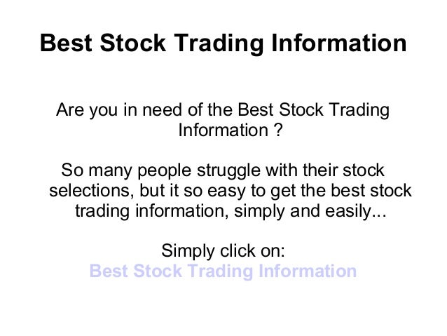 Best Stock Trading Information Are you in need of the Best Stock Trading                Information ? So many people strug...