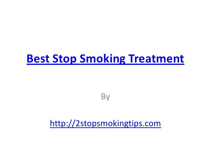 Best Stop Smoking Treatment               By   http://2stopsmokingtips.com