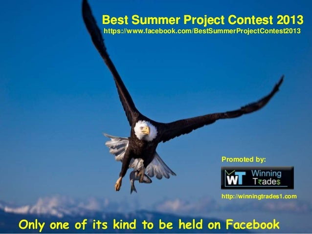Promoted by: http://winningtrades1.com Only one of its kind to be held on Facebook Best Summer Project Contest 2013 https:...