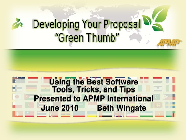 "Developing Your Proposal    ""Green Thumb""    Using the Best Software     Tools, Tricks, and TipsPresented to APMP Internat..."