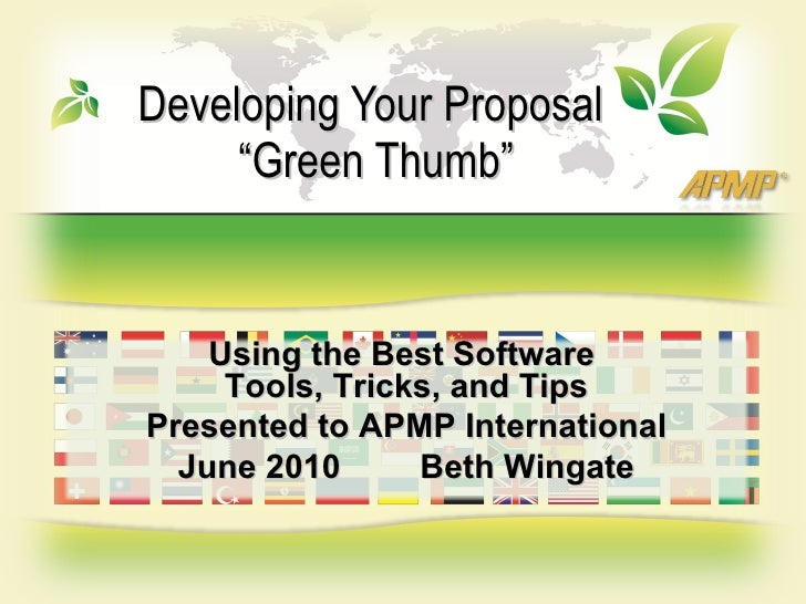 """Developing Your Proposal  """"Green Thumb"""" Using the Best Software  Tools, Tricks, and Tips Presented to APMP International J..."""