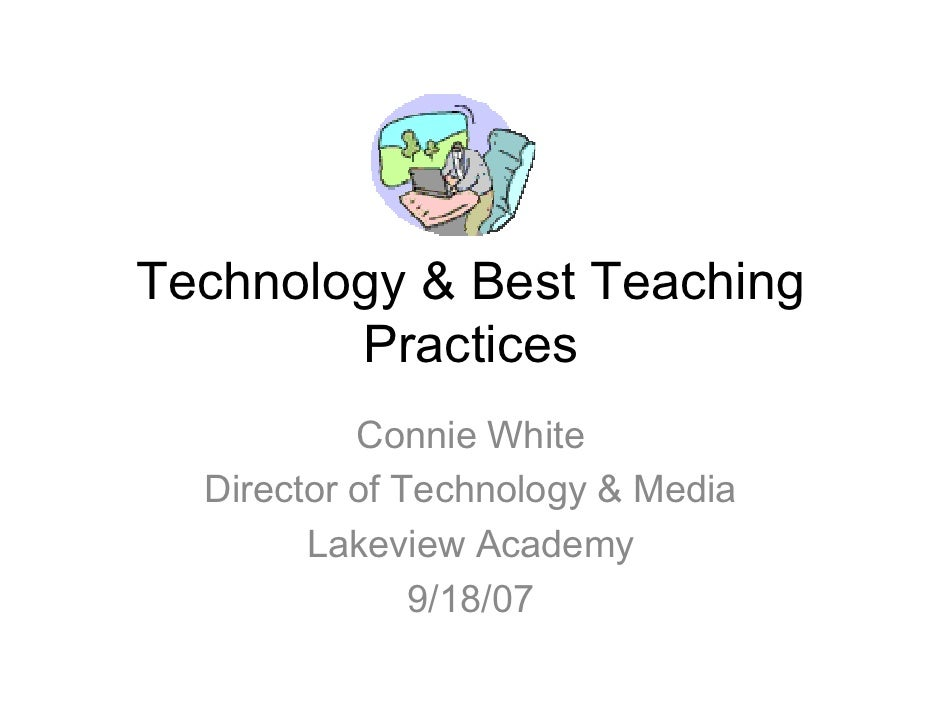 Technology & Best Teaching         Practices            Connie White   Director of Technology & Media         Lakeview Aca...