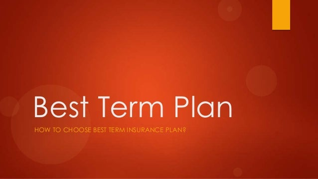 Best Term PlanHOW TO CHOOSE BEST TERM INSURANCE PLAN?