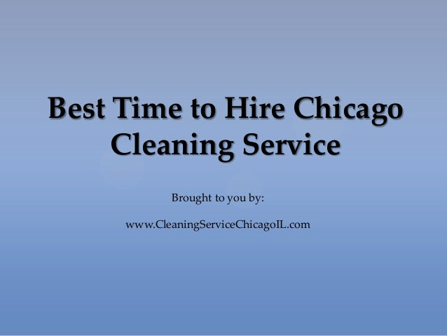 Best Time to Hire Chicago Cleaning Service