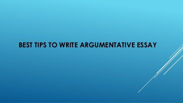 best tips to write argumentative essaybest tips to write argumentative essay