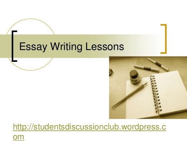 Essay Writing Lessonshttp://studentsdiscussionclub.wordpress.com