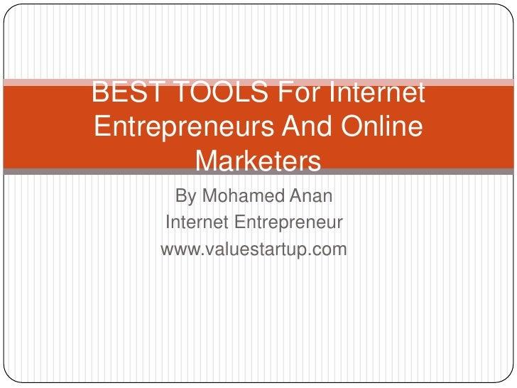 BEST TOOLS For InternetEntrepreneurs And Online       Marketers     By Mohamed Anan    Internet Entrepreneur    www.values...
