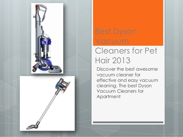Best DysonVacuumCleaners for PetHair 2013Discover the best awesomevacuum cleaner foreffective and easy vacuumcleaning. The...
