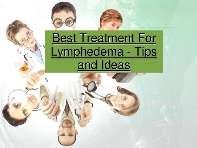 Best treatment for Lymphedema- tips and ideas