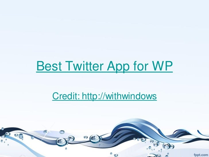 Best Twitter App for WP  Credit: http://withwindows