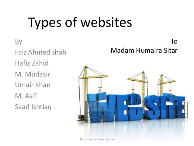 Types of websites By Faiz Ahmed shah Hafiz Zahid M. Mudasir Umair khan M. Asif Saad Ishtiaq  To Madam Humaira Sitar  faizl...