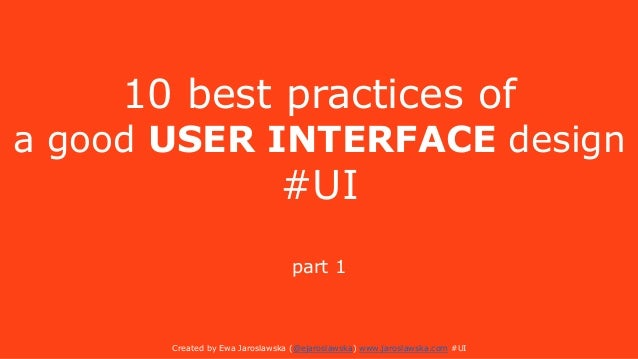 10 best practices of a good USER INTERFACE design #UI part 1 Created by Ewa Jaroslawska (@ejaroslawska) www.jaroslawska.co...