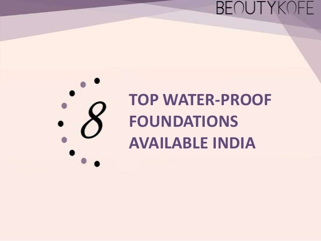 TOP WATER-PROOF FOUNDATIONS AVAILABLE INDIA