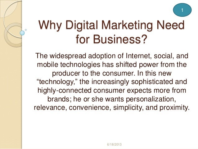 Why Digital Marketing Needfor Business?The widespread adoption of Internet, social, andmobile technologies has shifted pow...