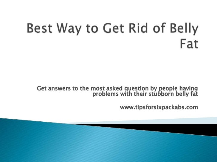 Get answers to the most asked question by people having                   problems with their stubborn belly fat          ...