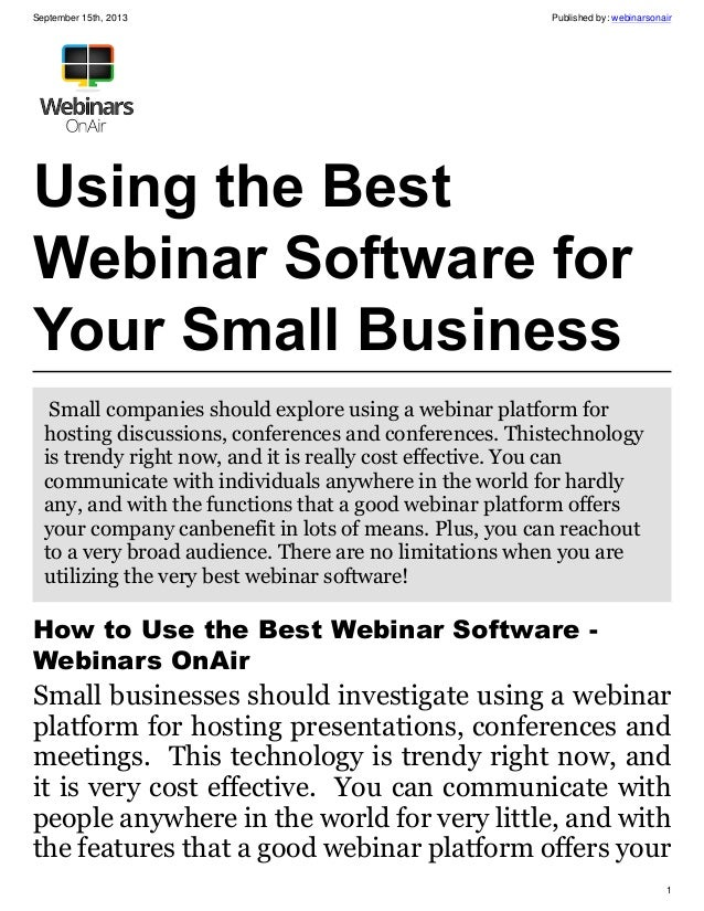 September 15th, 2013 Published by: webinarsonair 1 Using the Best Webinar Software for Your Small Business Small companies...