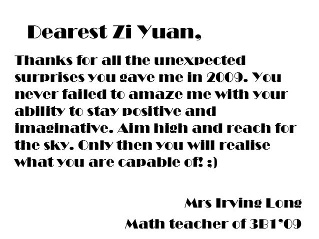 Dearest Zi Yuan, Thanks for all the unexpected surprises you gave me in 2009. You never failed to amaze me with your abili...