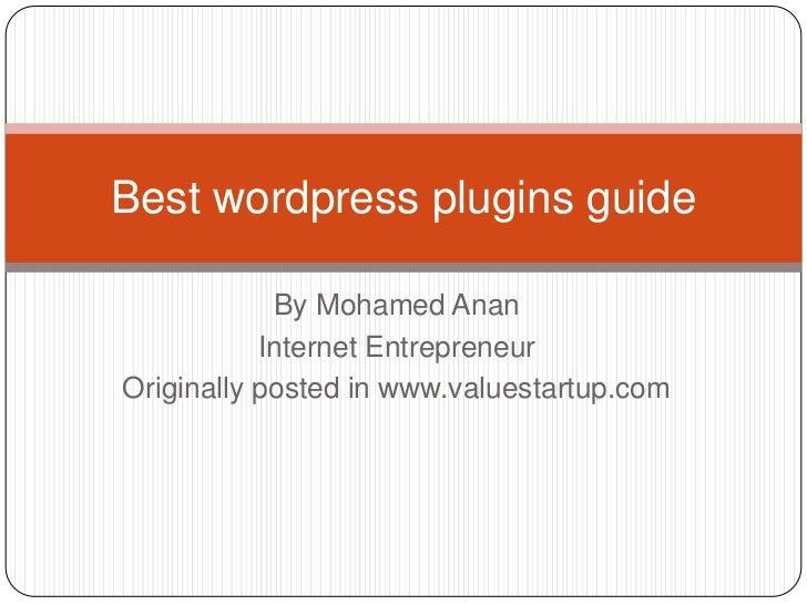 Best wordpress plugins guide            By Mohamed Anan           Internet EntrepreneurOriginally posted in www.valuestart...
