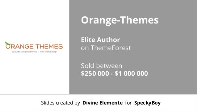 Orange-Themes Elite Author on ThemeForest Sold between $250 000 - $1 000 000  Slides created by Divine Elemente for Specky...