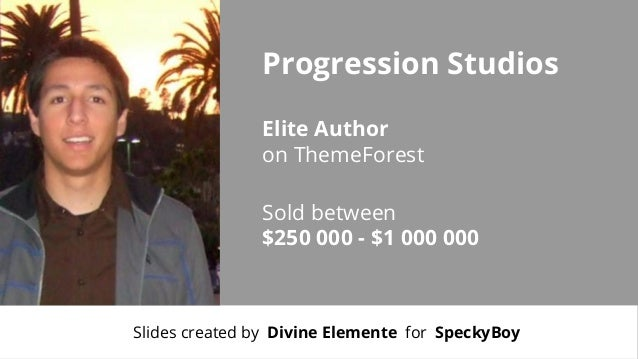 Progression Studios Elite Author on ThemeForest Sold between $250 000 - $1 000 000  Slides created by Divine Elemente for ...
