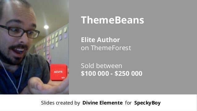 ThemeBeans Elite Author on ThemeForest Sold between $100 000 - $250 000  Slides created by Divine Elemente for SpeckyBoy