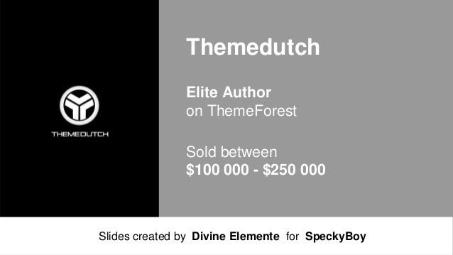 Themedutch Elite Author on ThemeForest Sold between $100 000 - $250 000  Slides created by Divine Elemente for SpeckyBoy