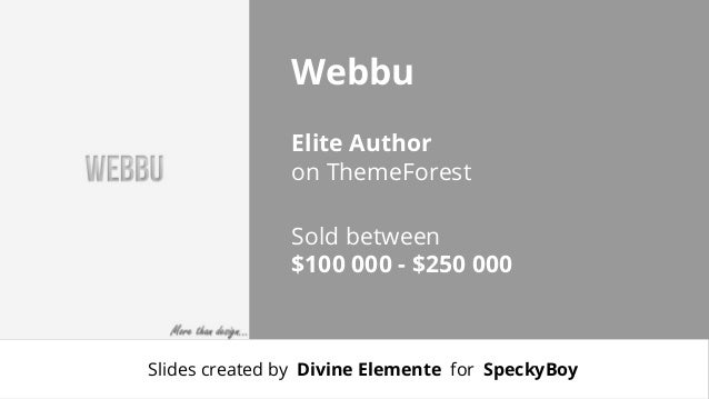 Webbu Elite Author on ThemeForest Sold between $100 000 - $250 000  Slides created by Divine Elemente for SpeckyBoy