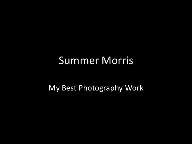 Summer MorrisMy Best Photography Work
