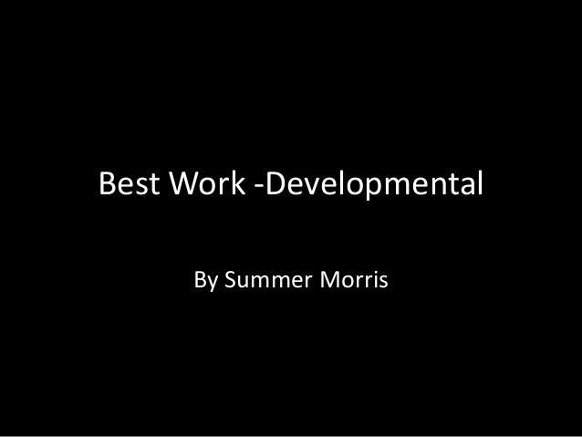Best Work -Developmental     By Summer Morris