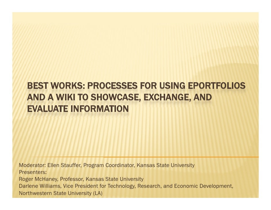 BEST WORKS: PROCESSES FOR USING EPORTFOLIOS    AND A WIKI TO SHOWCASE, EXCHANGE, AND    EVALUATE INFORMATION     Moderator...