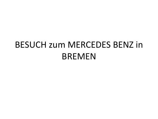 BESUCH zum MERCEDES BENZ in BREMEN