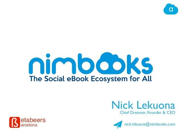 Nick Lekuona Chief Dreamer, Founder & CEO  etabeers arcelona  nick.lekuona@nimbooks.com