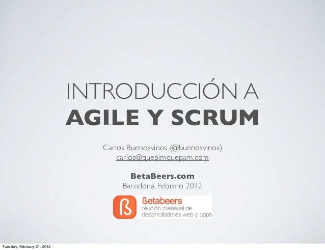 INTRODUCCIÓN A                             AGILE Y SCRUM                               Carlos Buenosvinos (@buenosvinos)  ...